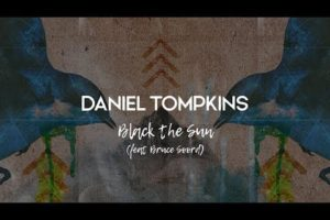 Daniel Tompkins – Black the Sun (feat. Bruce Soord)