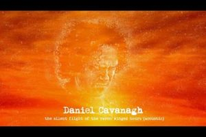 Daniel Cavanagh – The Silent Flight of the Raven Winged Hours (acoustic) (from Monochrome/Colour)