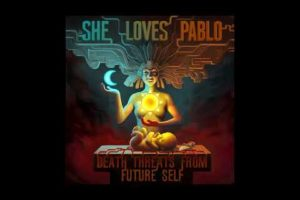 She Loves Pablo – Death Threats From Future Self (2020) (New Full Album)