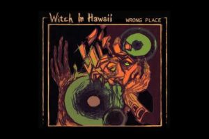 Witch In Hawaii – Wrong Place (2020) (New Full EP)