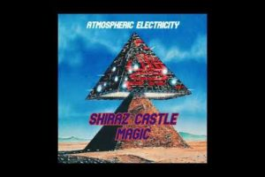 Shiraz Castle Magic – Atmospheric Electricity (2020) (New Full EP)