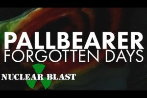 PALLBEARER – Forgotten Days (OFFICIAL MUSIC VIDEO)