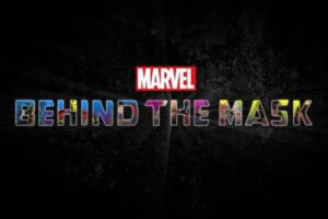 'Coming Soon: Marvel's Behind the Mask: New Documentary Special Set For Disney+'