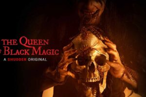 [Review] Shudder's 'The Queen of Black Magic' Conjures Up Gory Horror