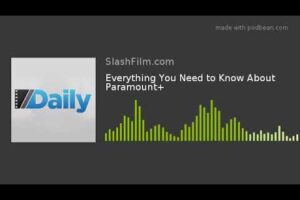 'Slash Film: Daily Podcast: Everything You Need to Know About Paramount+'