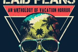 'Worst Laid Plans: An Anthology of Vacation Horror' To Be Adapted for Film