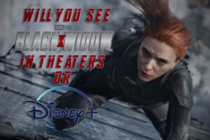'Coming Soon: POLL: Will You See Black Widow on Disney+ Premier Access or in Theaters?'