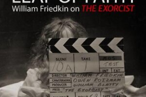 LEAP OF FAITH: WILLIAM FRIEDKIN ON THE EXORCIST Coming to VOD, Digital HD, and Blu-ray on April 13th – Daily Dead