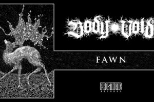 'Prosthetic Records : BODY VOID – FAWN (OFFICIAL AUDIO)'