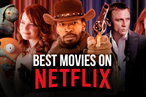 The Best Movies On Netflix Right Now – March 2021