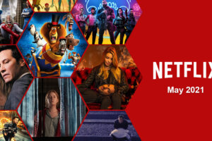 'Coming Soon: New to Netflix May 2021: All Movies & Shows Coming and Going'