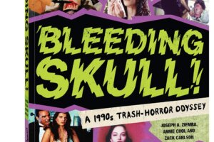 'Bleeding Skull! A 1990s Trash-Horror Odyssey' is an Ode to Horror Fans, Undiscovered Gems, and the Genre's Undervalued Decade