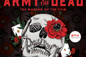 Contest: Win a Copy of ARMY OF THE DEAD: A FILM BY ZACK SNYDER – THE MAKING OF THE FILM from Titan Books – Daily Dead