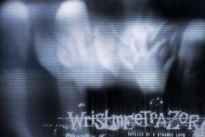'Prosthetic Records : WRISTMEETRAZOR – A FRACTURED DOVETAIL ROMANCE'
