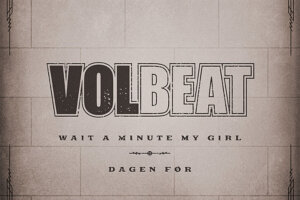 """VOLBEAT Streams Two New Songs, """"Wait A Minute My Girl"""" And """"Dagen Før"""""""