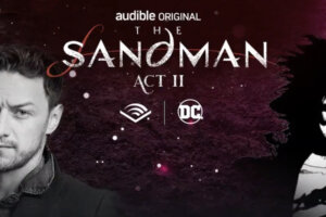 'Slash Film: 'The Sandman: Act II' Audio Drama Reveals New Cast with James McAvoy, Kat Dennings, Andy Serkis, and More'