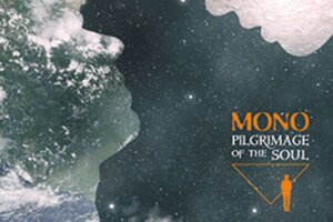 """MONO – Pilgrimage Of The Soul: """"Mono's textural style is here in abundance…"""""""