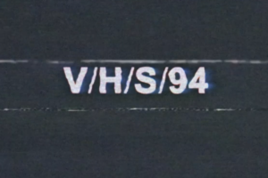 Shudder and Bloody Disgusting's 'V/H/S/94' to World Premiere at Fantastic Fest!