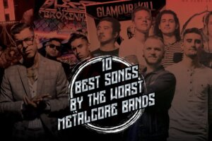 The 10 best songs by the 10 worst metalcore bands